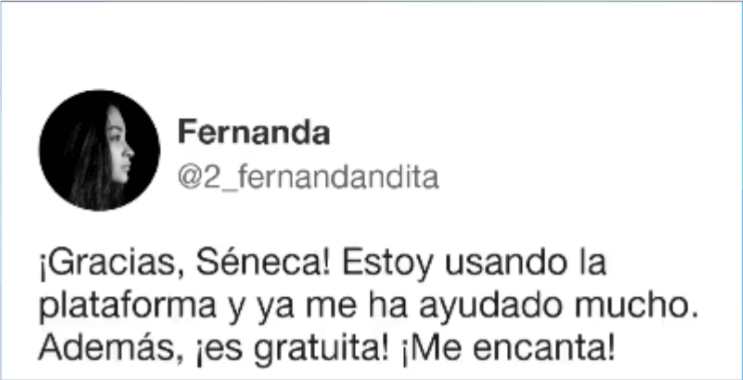¡Gracias, Seneca! Estoy usando la plataforma y me ha ayudado mucho. Además, ¡es gratuita! ¡Me encanta! - Fernanda Martínez  - Alumna de Secundaria